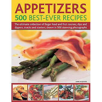 Appetizers - 500 Best-ever Recipes - The Ultimate Collection of Finger