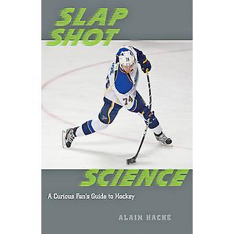 Slap Shot ciência - guia do fã curioso de hóquei por Alain Hache - 9