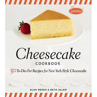 Junior's Cheesecake Cookbook - 50 To-die-for Recipes for New York-styl