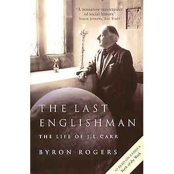 The Last Englishman - The Life of J.L. Carr by Byron Rogers - 97817813