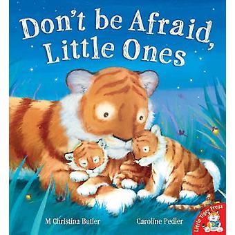 Don't be Afraid - Little Ones by M. Christina Butler - Caroline Pedle