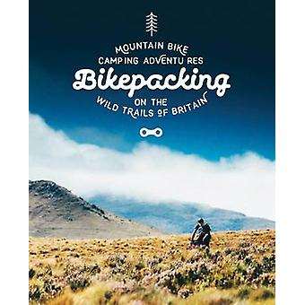 Bikepacking - Mountain Bike Camping Adventures on the Wild Trails of B