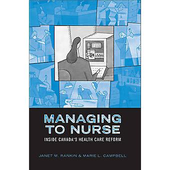 Managing to Nurse - Inside Canada's Health Care Reform by Janet M. Ran