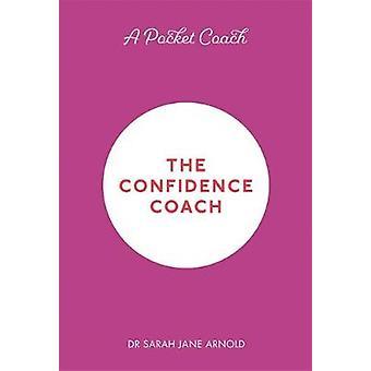 A Pocket Coach - The Confidence Coach by A Pocket Coach - The Confidenc
