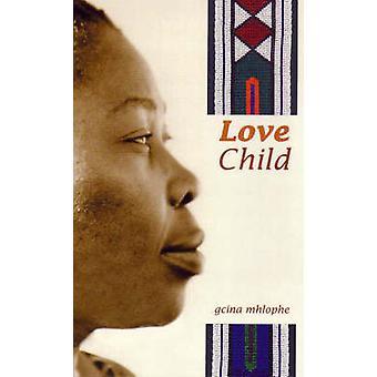 Love Child door Gcina Mhlophe - 9781869140014 boek