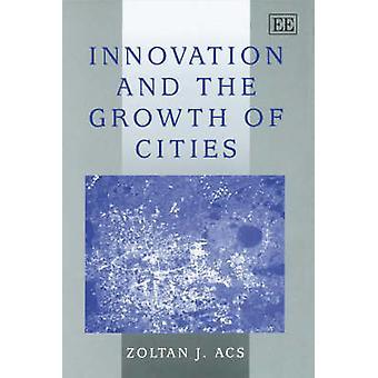 Innovatie en de groei van steden (nieuwe editie) door Zoltan J. Acs-