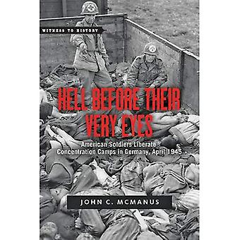 Hell Before Their Very Eyes: American Soldiers Liberate Concentration Camps in Germany, April 1945 (Witness to...