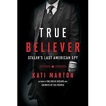 True Believer: Stalin���s Last American Spy
