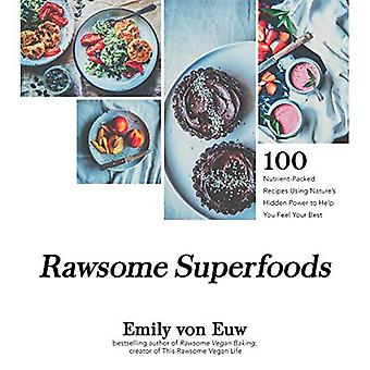 Rawsome Superfoods: 100 Nutrient-Packed Recipes Using Nature's Hidden Power� to Help You Feel Your Best