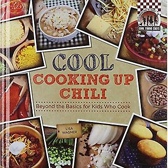 Cool Cooking Up Chili: Beyond the Basics for Kids Who Cook (Checkerboard How-To Library: Cool Young Chefs)