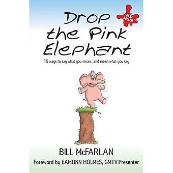 Släpp den rosa elefanten: 15 sätt att säga vad du menar... Och menar vad du säger