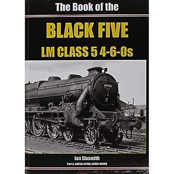 The Book of the Black Fives LM Class 5 4-6-0s: Part 5: Part 5 : 44658-44799, 44997-44999