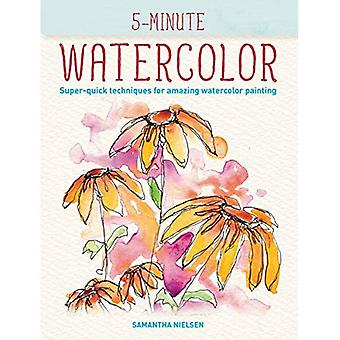 5-Minute Watercolor: Super-Quick Techniques for Amazing Watercolor Drawings (5-Minute)