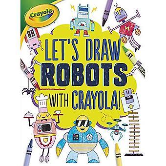 Låt oss dra robotar med Crayola (R)! (Låt oss rita med Crayola!)