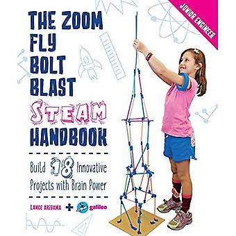 The Zoom, Fly, Bolt, Blast� STEAM Handbook: Build 18 Innovative Projects with Brain Power (Junior Engineer)