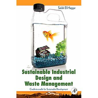 Sustainable Industrial Design and Waste Management CradleToCradle for Sustainable Development by ElHaggar & Salah M.