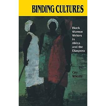 Binding Cultures Black Women Writers in Africa and the Diaspora by Wilentz & Gay