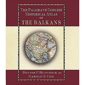 The Palgrave Concise Historical Atlas of the Balkans by Hupchick & Dennis P