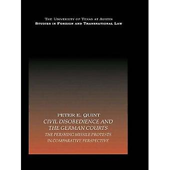 Civil Disobedience and the German Courts The Pershing Missile Protests in Comparative Perspective by Quint Peter