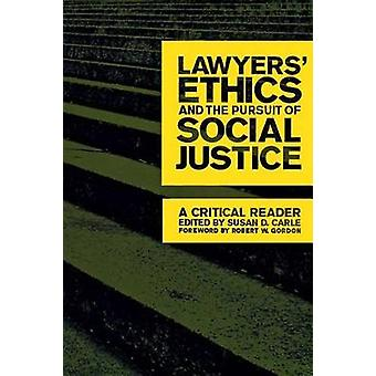 Lawyers Ethics and the Pursuit of Social Justice A Critical Reader by Carle & Susan D.