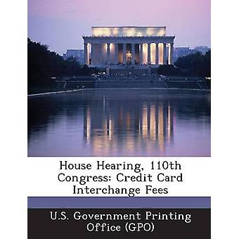House Hearing 110th Congress Credit Card Interchange Fees by U.S. Government Printing Office GPO