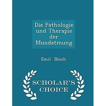 Die Pathologie und Therapie der Mundatmung  Scholars Choice Edition by Bloch & Emil