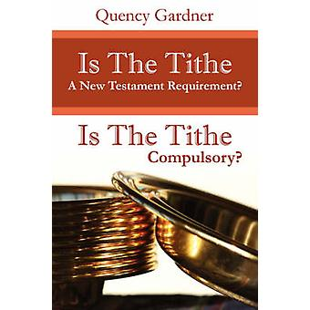 Is The Tithe A New Testament Requirement by Gardner & Quency