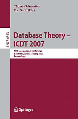 Database Theory  ICDT 2007  11th International Conference Barcelona Spain January 1012 2007       Proceedings by Schwentick & Thomas