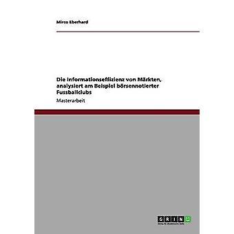 Die Informationseffizienz von Mrkten analysiert am Beispiel brsennotierter Fussballclubs by Eberhard & Mirco