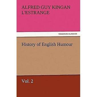 Geschichte der englischen Humor Vol. 2 von LEstrange & Alfred Guy Kingan