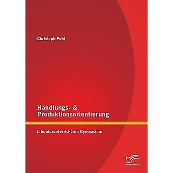 Handlungs  Produktionsorientierung Literaturunterricht am Gymnasium by Pohl & Christoph