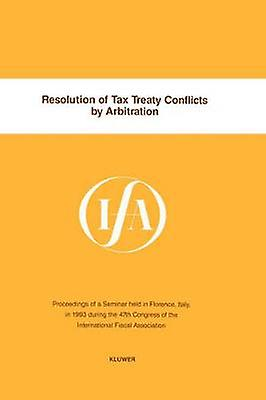 IFA Resolution Of Tax Treaty Conflicts By Arbitration by International Fiscal Association IFA