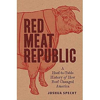 La République de viande rouge: une histoire de sabot-à-table de comment le boeuf A changé l'Amérique (histoires de la vie économique)
