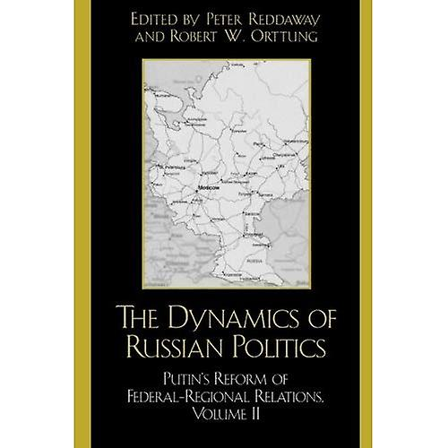 The Dynamics of Russian Politics  Putin& 039;s Reform of Federal-regional Relations  v. 2
