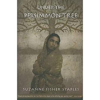 Under the Persimmon Tree by Suzanne Fisher Staples - 9780312377762 Bo