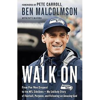 Walk On - From Pee Wee Dropout to the Nfl Sidelines - My Unlikely Stor