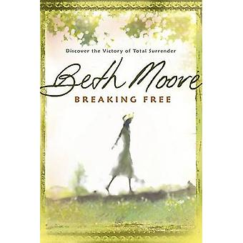 Breaking Free - Discover the Victory of Total Surrender by Beth Moore
