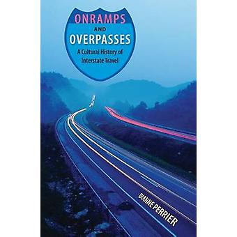 Onramps and Overpasses - a Cultural History of Interstate Travel by Di