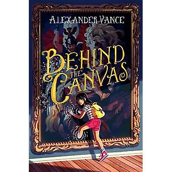 Behind the Canvas by Alexander Vance - 9781250029706 Book