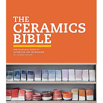 The Ceramics Bible - The Complete Guide to Materials and Techniques by