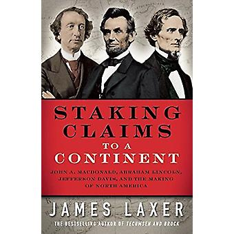 Staking Claims to a Continent by James Laxer - 9781487002312 Book
