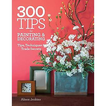 300 Tips for Painting & Decorating  - Tips - Techniques & Trade Secret