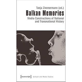 Balkan Memories - Media Constructions of National and Transnational Hi