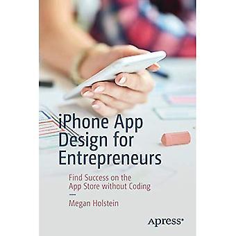 iPhone App Design für Unternehmer: Erfolg im App Store ohne Coding