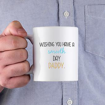Wishing You Have A Smooth Day Daddy Cute Ceramic Mugs Funny Father's Day Gifts Ideas