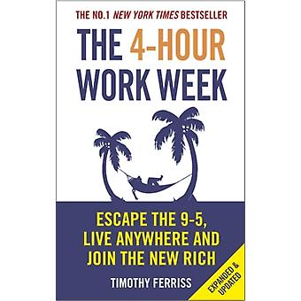 The 4-Hour Work Week: Escape the 9-5 Live Anywhere and Join the New Rich (Paperback) by Ferriss Timothy (Author)