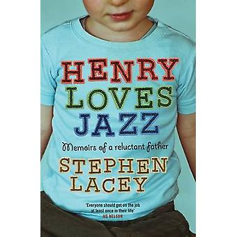 Henry Loves Jazz - Memoirs of a Reluctant Father by Stephen Lacey - 97