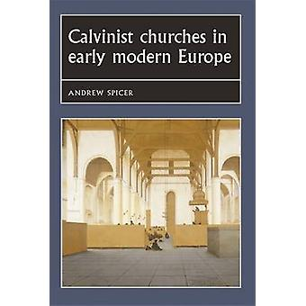 Calvinist Churches in Early Modern Europe by Andrew Spicer - Joseph B