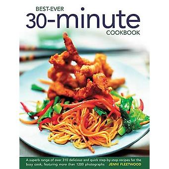 Best Ever 30-minute Cookbook - A Superb Range of Over 310 Delicious an