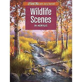 Wildlife Scenes in Acrylic by Wildlife Scenes in Acrylic - 9781440350